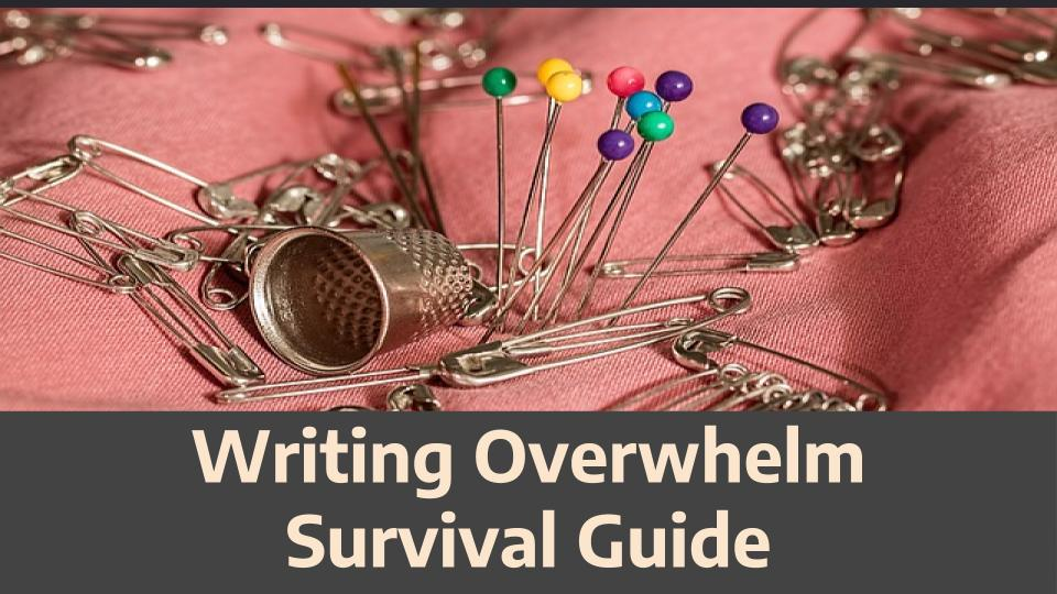 Writing Overwhelm Survival Guide