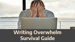 Writing Overwhelm Quick Survival Guide